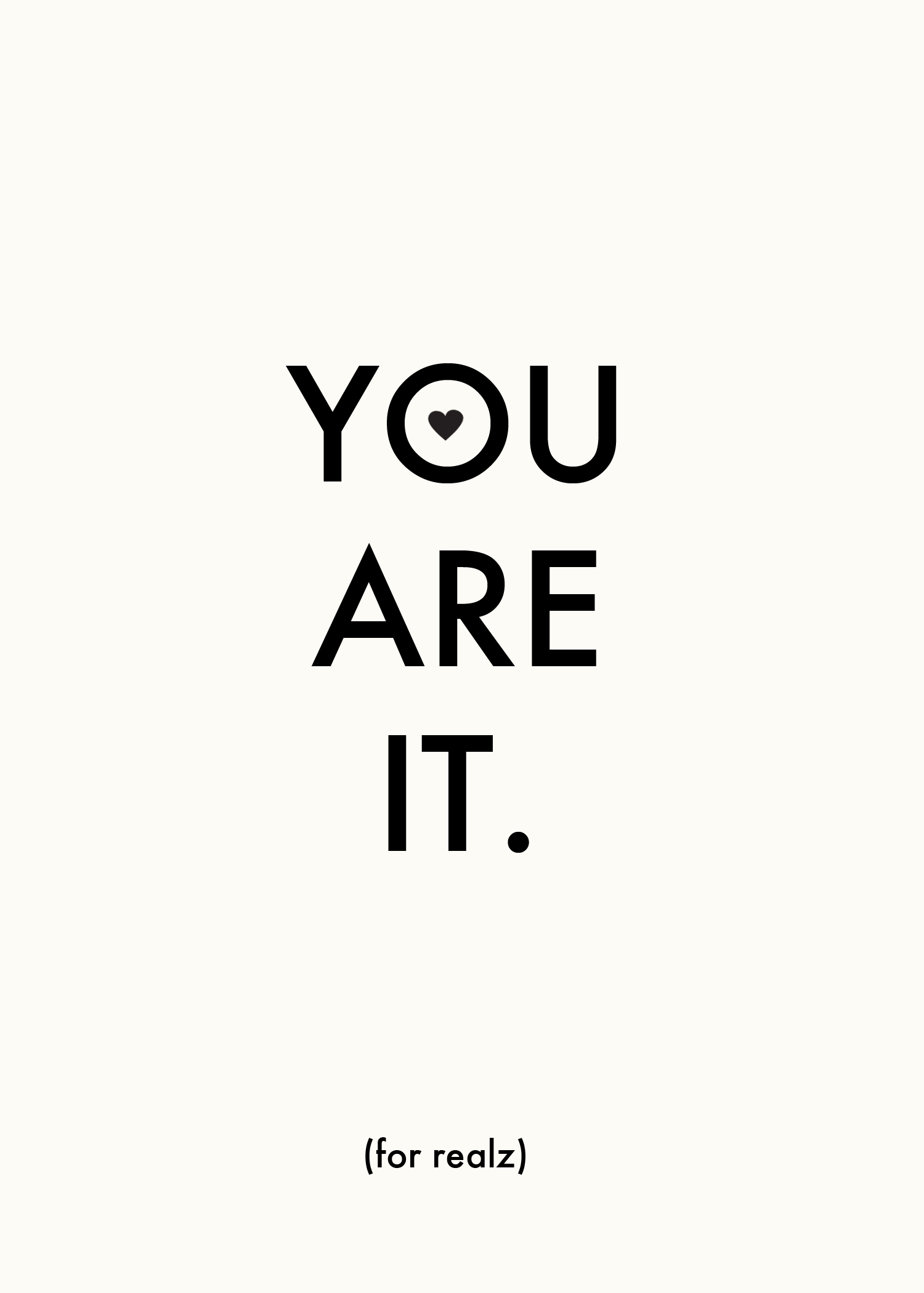 You Are it for realz (free printable)