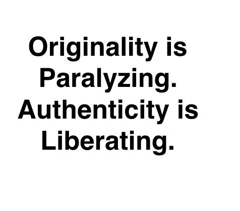 Originality is Paralyzing. Authenticity is liberating. ~Justina Blakeney